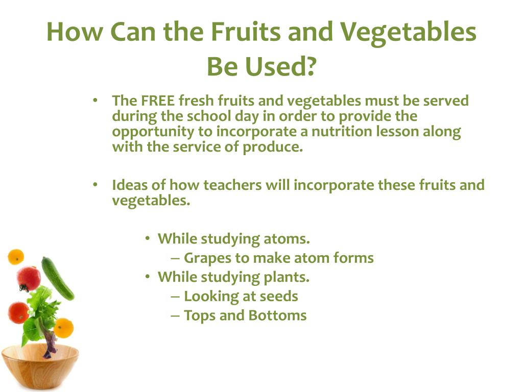 How Can the Fruits and Vegetables Be Used?