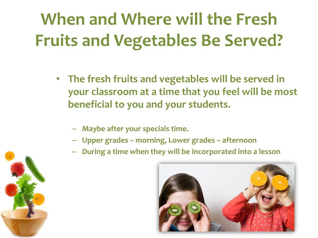 When and Where will the Fresh Fruits and Vegetables Be Served?