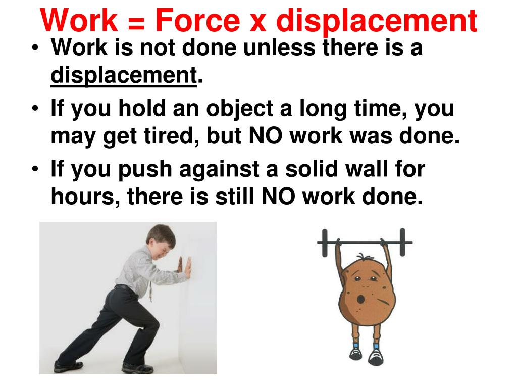 Work = Force x displacement