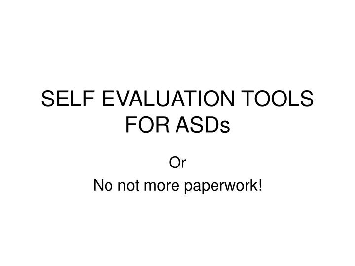 Self evaluation tools for asds l.jpg