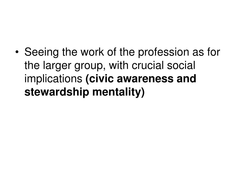 Seeing the work of the profession as for the larger group, with crucial social implications