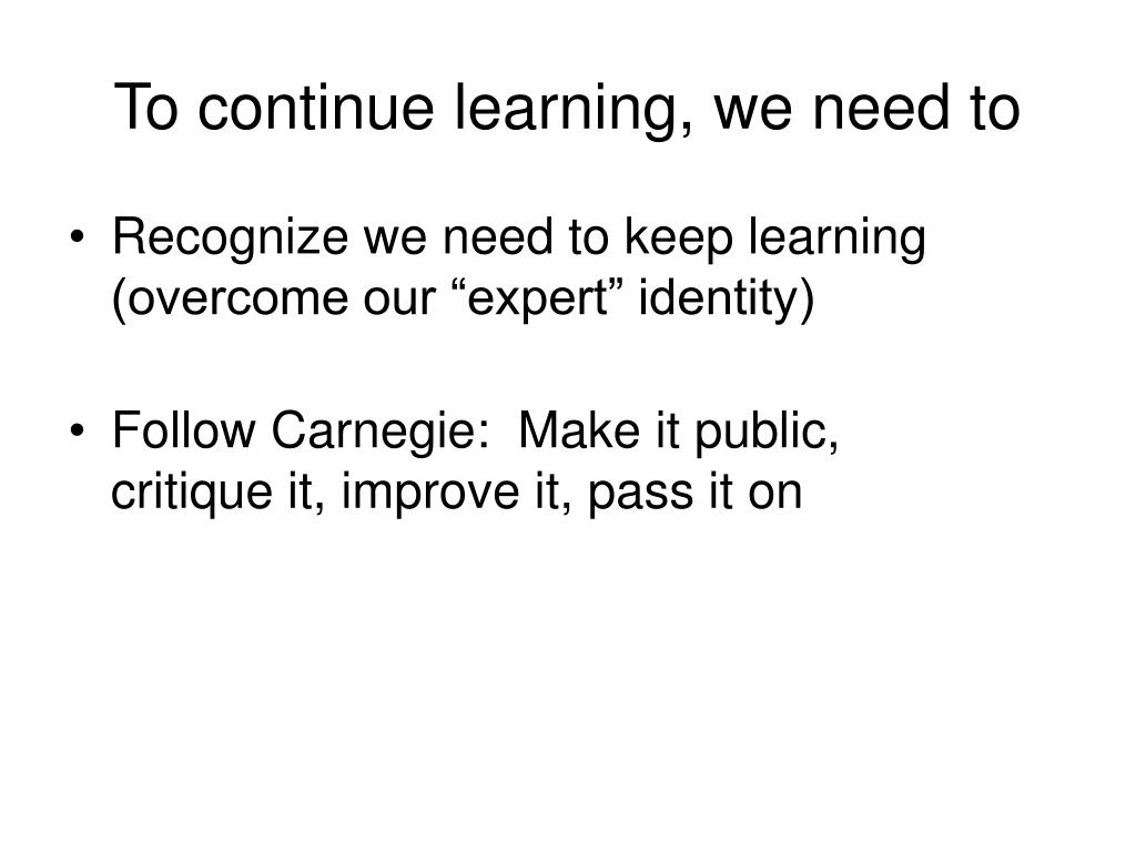 To continue learning, we need to