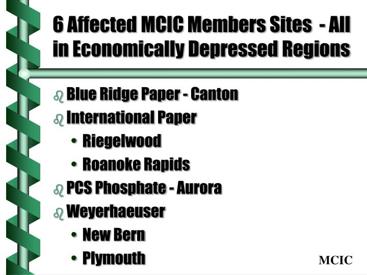6 affected mcic members sites all in economically depressed regions