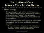 institutional care takes a turn for the better1