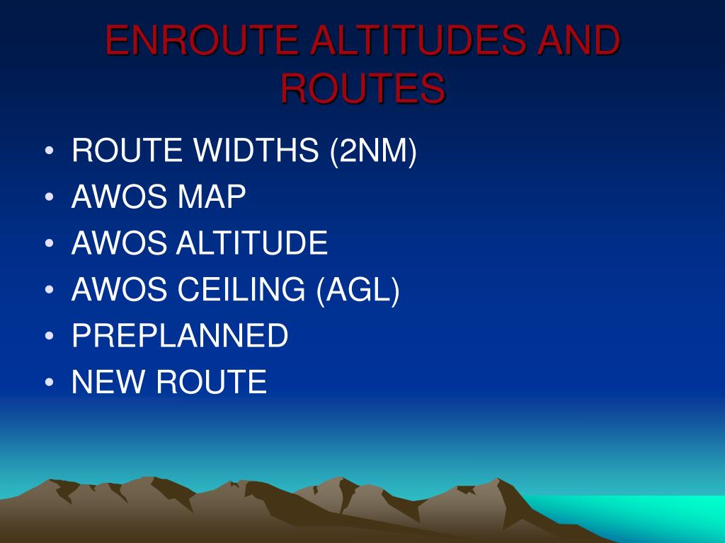 ENROUTE ALTITUDES AND ROUTES