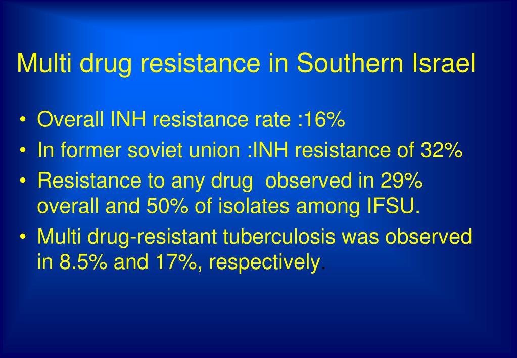 Multi drug resistance in Southern Israel