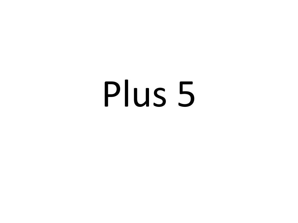 Plus 5