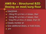 aws rx structured bzd dosing on med surg floor