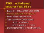 aws withdrawal seizures wd sz s