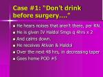 case 1 don t drink before surgery3