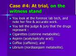 case 4 at trial on the witness stand