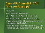 case 5 consult in icu the confused pt1