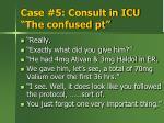 case 5 consult in icu the confused pt2