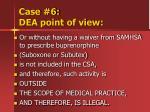 case 6 dea point of view1