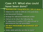 case 7 what else could have been done2