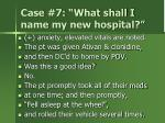 case 7 what shall i name my new hospital1