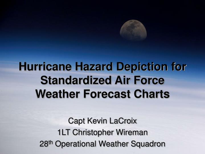 Hurricane hazard depiction for standardized air force weather forecast charts l.jpg