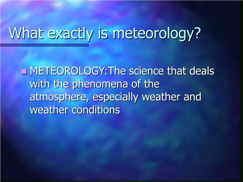 What exactly is meteorology?