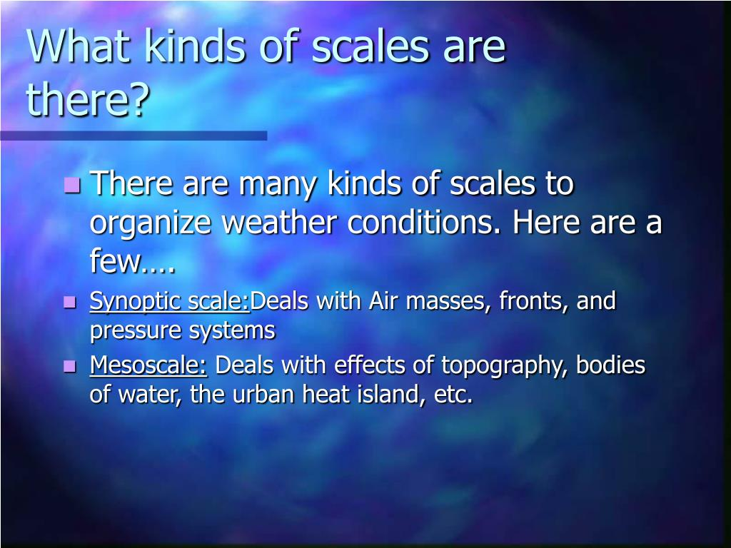 What kinds of scales are there?