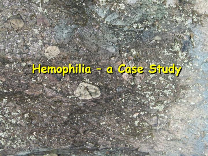 PPT - Hemophilia - a Case Study PowerPoint Presentation ...