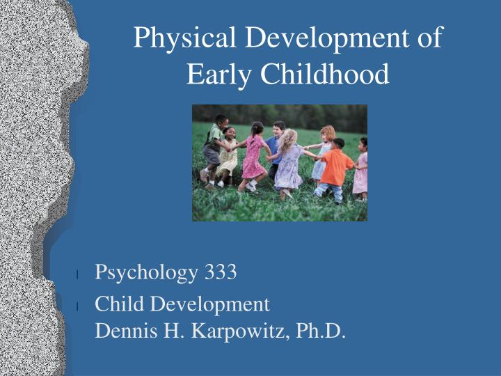 physical development early childhood essays Children can engage in rough play and chase games, which are important not  only for their physical development, but also for their social development  through.