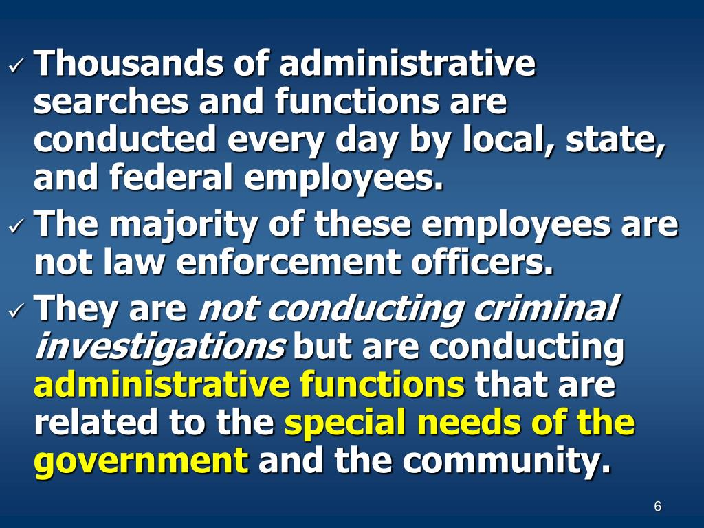 Thousands of administrative searches and functions are conducted every day by local, state, and federal employees.