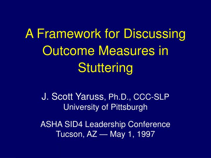 A framework for discussing outcome measures in stuttering l.jpg