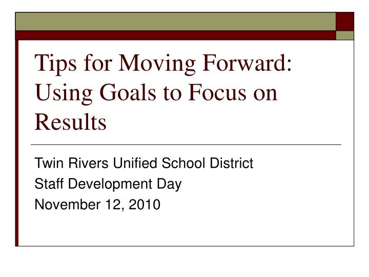 tips for moving forward using goals to focus on results