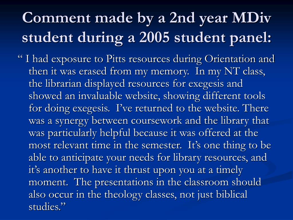 Comment made by a 2nd year MDiv student during a 2005 student panel:
