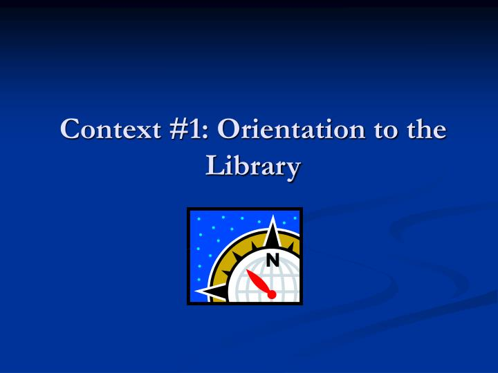 Context 1 orientation to the library