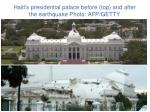 haiti s presidential palace before top and after the earthquake photo afp getty
