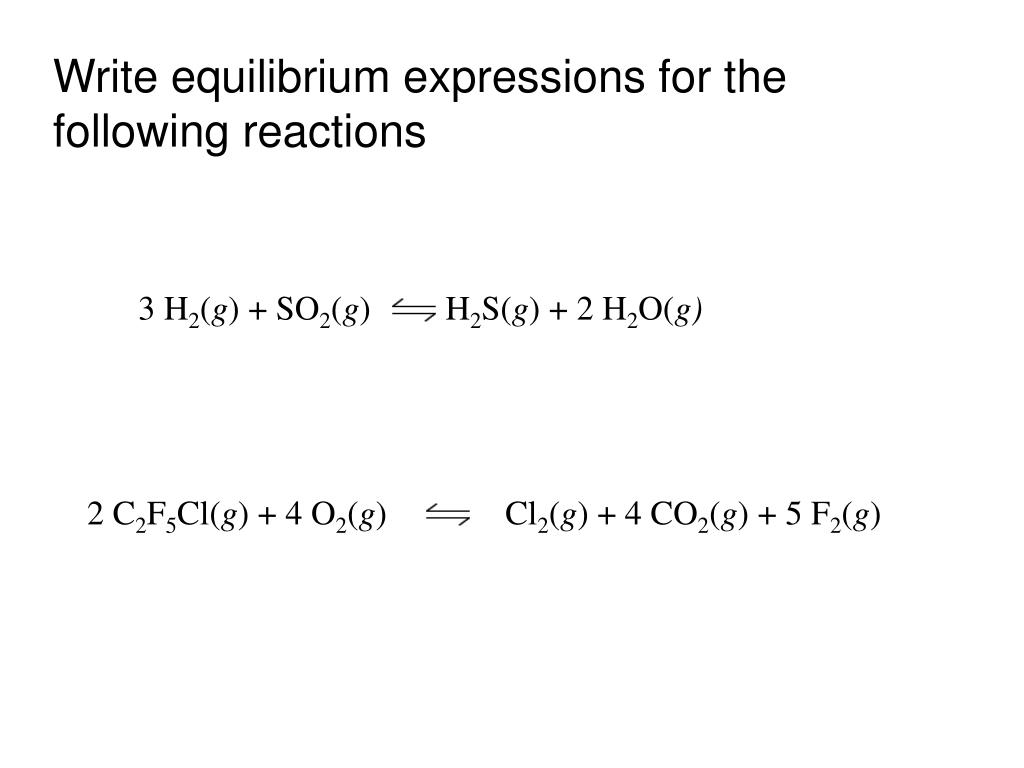 Write equilibrium expressions for the following reactions