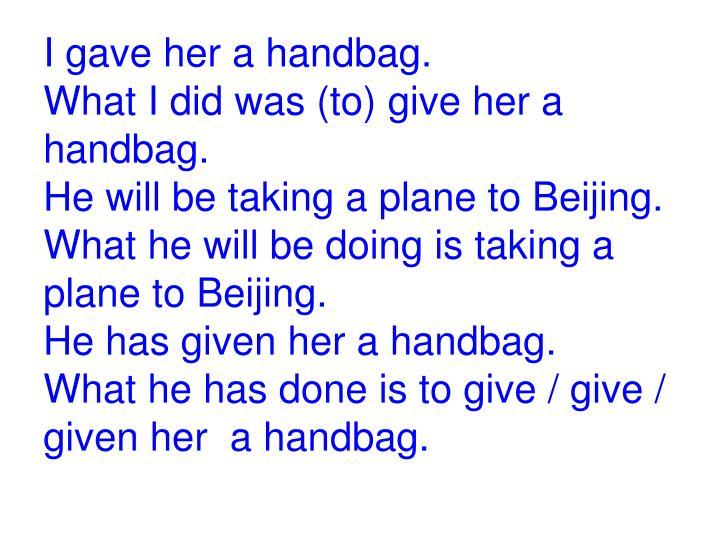 I gave her a handbag.