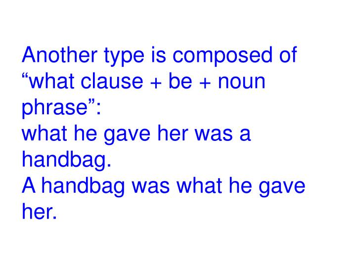 "Another type is composed of ""what clause + be + noun phrase"":"