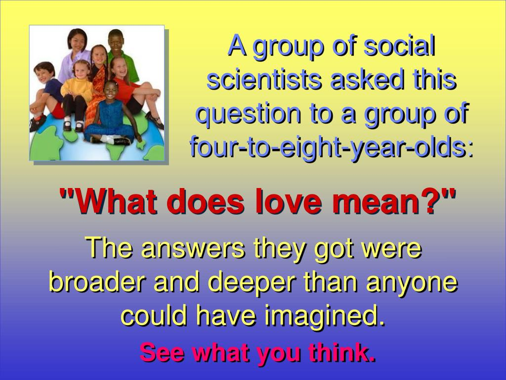 A group of social scientists asked this question to a group of four-to-eight-year-olds