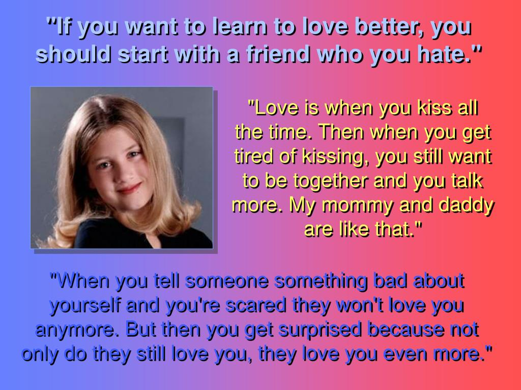 """If you want to learn to love better, you should start with a friend who you hate."""