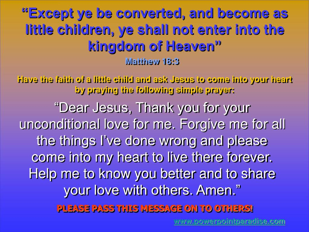 """Except ye be converted, and become as little children, ye shall not enter into the kingdom of Heaven"""