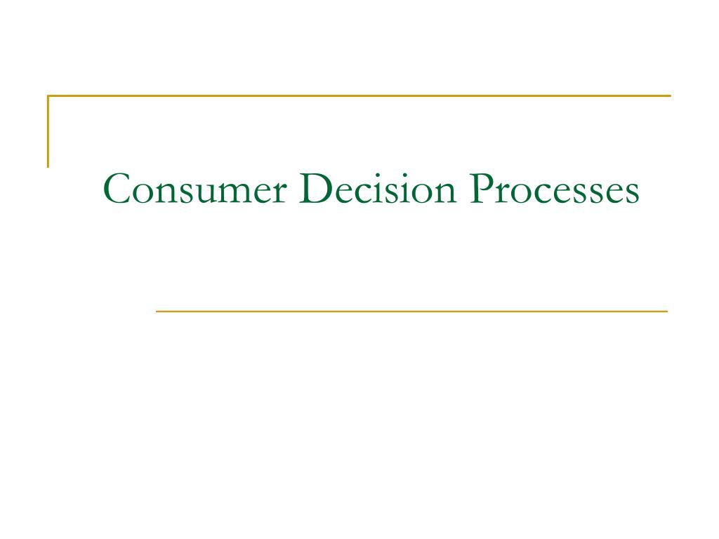 Consumer Decision Processes