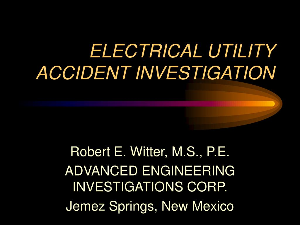 ELECTRICAL UTILITY ACCIDENT INVESTIGATION
