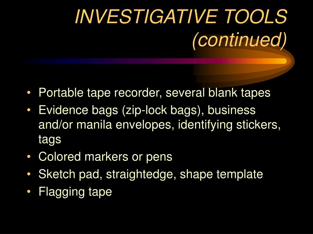 INVESTIGATIVE TOOLS (continued)
