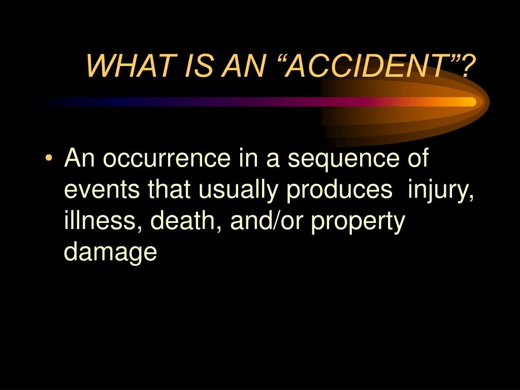 "WHAT IS AN ""ACCIDENT""?"