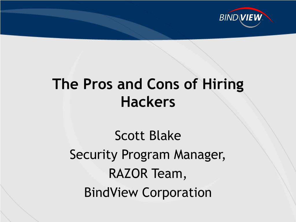 pro and cons of ethical hacking Ethical hacker – career posted by pros and cons for a career as an ethical hacker a hacker can break into your network and find security issues and threats.