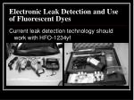 electronic leak detection and use of fluorescent dyes