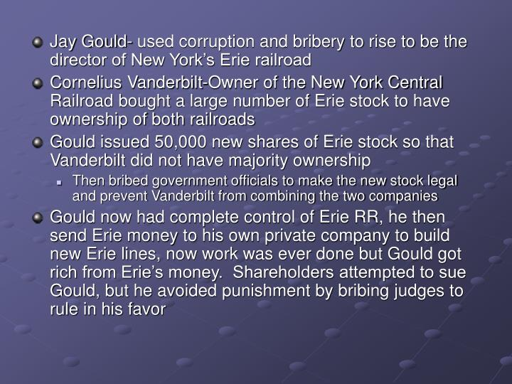 Jay Gould- used corruption and bribery to rise to be the director of New York's Erie railroad