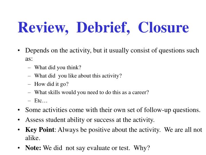 Review,  Debrief,  Closure