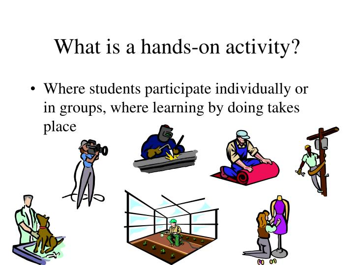 What is a hands-on activity?