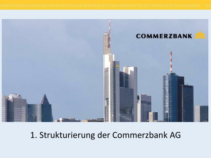 1. Strukturierung der Commerzbank AG