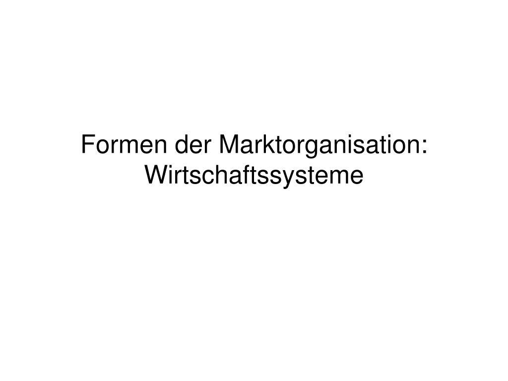 Formen der Marktorganisation: