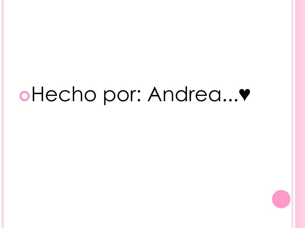 Hecho por: Andrea...