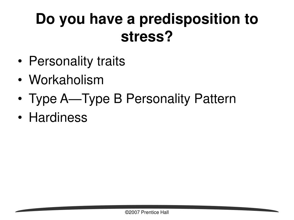 Do you have a predisposition to stress?